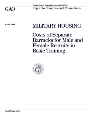 Primary view of object titled 'Military Housing: Costs of Separate Barracks for Male and Female Recruits in Basic Training'.
