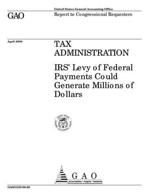 Primary view of object titled 'Tax Administration: IRS' Levy of Federal Payments Could Generate Millions of Dollars'.