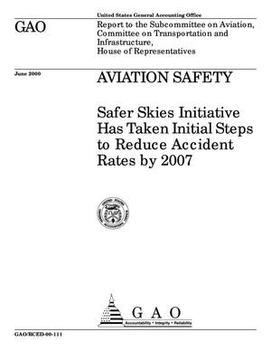 Primary view of object titled 'Aviation Safety: Safer Skies Initiative Has Taken Initial Steps to Reduce Accident Rates by 2007'.