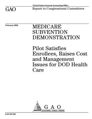 Primary view of object titled 'Medicare Subvention Demonstration: Pilot Satisfies Enrollees, Raises Cost and Management Issues for DOD Health Care'.