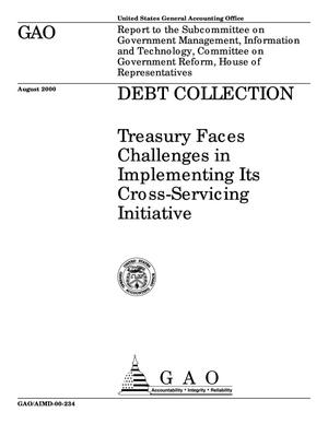 Primary view of object titled 'Debt Collection: Treasury Faces Challenges in Implementing Its Cross-Servicing Initiative'.