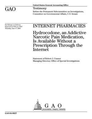 Primary view of object titled 'Internet Pharmacies: Hydrocodone, an Addictive Narcotic Pain Medication, Is Available Without a Prescription Through the Internet'.