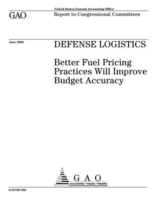 Primary view of object titled 'Defense Logistics: Better Fuel Pricing Practices Will Improve Budget Accuracy'.