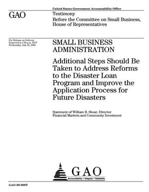 Primary view of object titled 'Small Business Administration: Additional Steps Should Be Taken to Address Reforms to the Disaster Loan Program and Improve the Application Process for Future Disasters'.