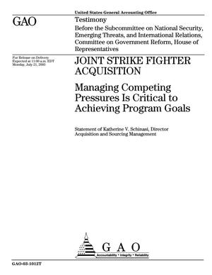 Primary view of object titled 'Joint Strike Fighter Acquisition: Managing Competing Pressures Is Critical to Achieving Program Goals'.