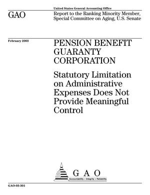 Primary view of object titled 'Pension Benefit Guaranty Corporation: Statutory Limitation on Administrative Expenses Does Not Provide Meaningful Control'.