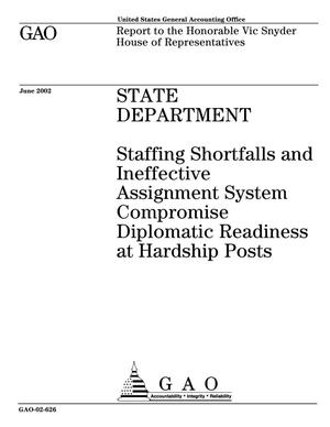 Primary view of object titled 'State Department: Staffing Shortfalls and Ineffective Assignment System Compromise Diplomatic Readiness at Hardship Posts'.