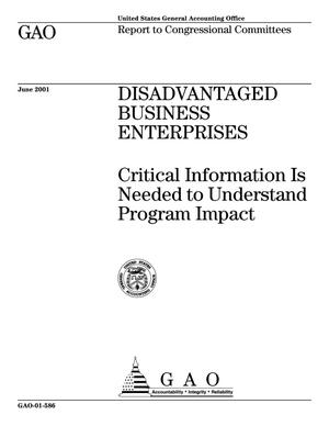 Primary view of object titled 'Disadvantaged Business Enterprises: Critical Information Is Needed to Understand Program Impact'.