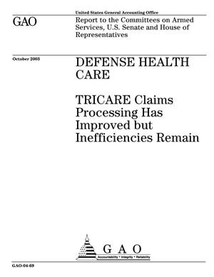 Primary view of object titled 'Defense Health Care: TRICARE Claims Processing Has Improved but Inefficiencies Remain'.