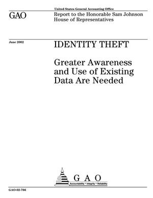 Primary view of object titled 'Identity Theft: Greater Awareness and Use of Existing Data Are Needed'.