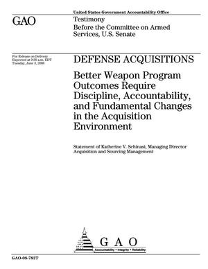 Primary view of object titled 'Defense Acquisitions: Better Weapon Program Outcomes Require Discipline, Accountability, and Fundamental Changes in the Acquisition Environment'.