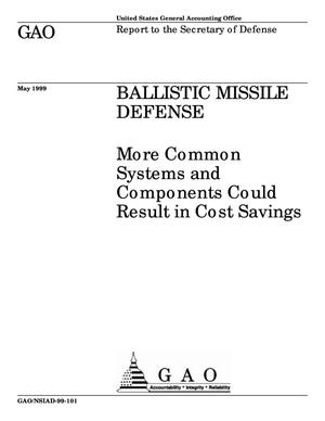Primary view of object titled 'Ballistic Missile Defense: More Common Systems and Components Could Result in Cost Savings'.