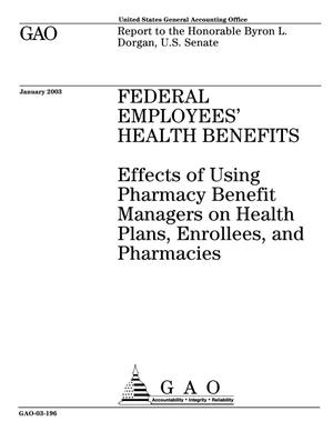 Primary view of object titled 'Federal Employees' Health Benefits: Effects of Using Pharmacy Benefit Managers on Health Plans, Enrollees, and Pharmacies'.