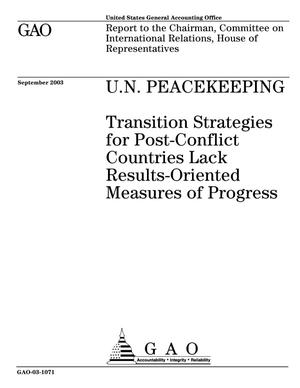 Primary view of object titled 'U.N. Peacekeeping: Transition Strategies for Post-Conflict Countries Lack Results-Oriented Measures of Progress'.