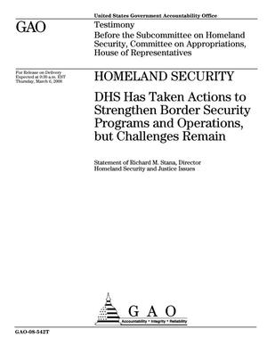 Primary view of object titled 'Homeland Security: DHS Has Taken Actions to Strengthen Border Security Programs and Operations, but Challenges Remain'.