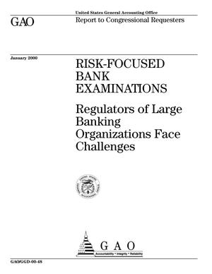 Primary view of object titled 'Risk-Focused Bank Examinations: Regulators of Large Banking Organizations Face Challenges'.
