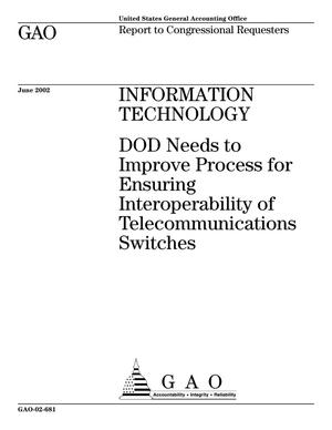 Primary view of object titled 'Information Technology: DOD Needs to Improve Process for Ensuring Interoperability of Telecommunications Switches'.