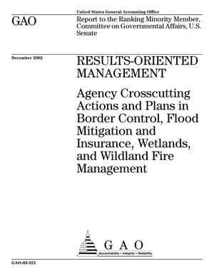 Primary view of object titled 'Results-Oriented Management: Agency Crosscutting Actions and Plans in Border Control, Flood Mitigation and Insurance, Wetlands, and Wildland Fire Management'.