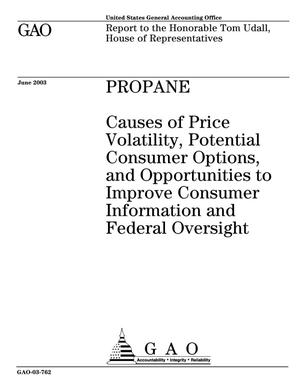 Primary view of object titled 'Propane: Causes of Price Volatility, Potential Consumer Options, and Opportunities to Improve Consumer Information and Federal Oversight'.