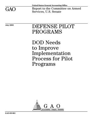 Primary view of object titled 'Defense Pilot Programs: DOD Needs to Improve Implementation Process for Pilot Programs'.