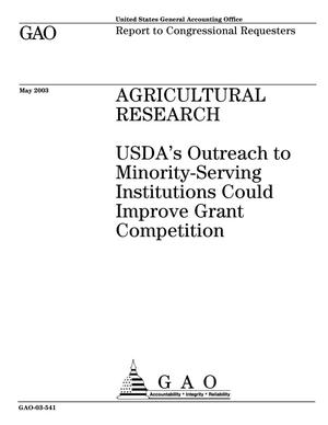 Primary view of object titled 'Agricultural Research: USDA's Outreach to Minority-Serving Institutions Could Improve Grant Competition'.