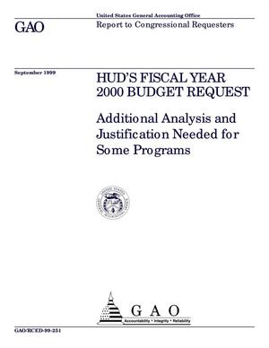 Primary view of object titled 'HUD's Fiscal Year 2000 Budget Request: Additional Analysis and Justification Needed for Some Programs'.