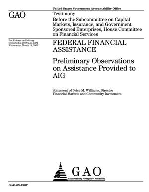 Primary view of object titled 'Federal Financial Assistance: Preliminary Observations on Assistance Provided to AIG'.
