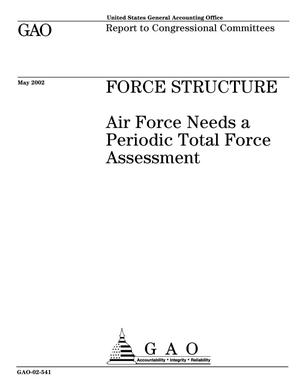 Primary view of object titled 'Force Structure: Air Force Needs a Periodic Total Force Assessment'.