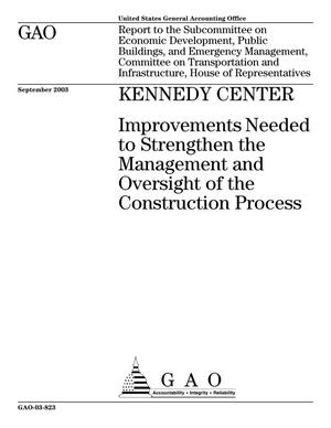 Primary view of object titled 'Kennedy Center: Improvements Needed to Strengthen the Management and Oversight of the Construction Process'.