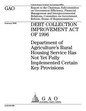 Primary view of object titled 'Debt Collection Improvement Act of 1996: Department of Agriculture's Rural Housing Service Has Not Yet Fully Implemented Certain Key Provisions'.