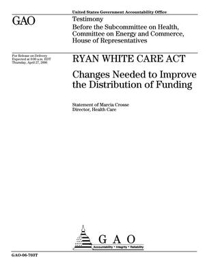 Primary view of object titled 'Ryan White CARE Act: Changes Needed to Improve the Distribution of Funding'.