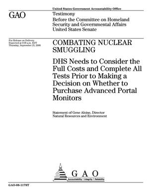 Primary view of object titled 'Combating Nuclear Smuggling: DHS Needs to Consider the Full Costs and Complete All Tests Prior to Making a Decision on Whether to Purchase Advanced Portal Monitors'.