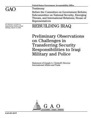 Primary view of object titled 'Rebuilding Iraq: Preliminary Observations on Challenges in Transferring Security Responsibilities to Iraqi Military and Police'.