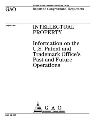Primary view of object titled 'Intellectual Property: Information on the U.S. Patent and Trademark Office's Past and Future Operations'.