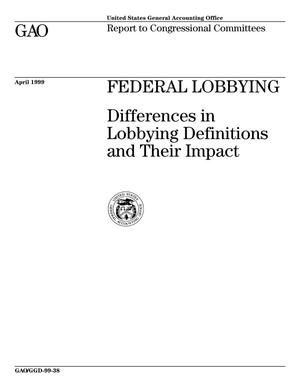 Primary view of object titled 'Federal Lobbying: Differences in Lobbying Definitions and Their Impact'.