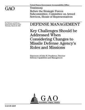 Primary view of object titled 'Defense Management: Key Challenges Should be Addressed When Considering Changes to Missile Defense Agency's Roles and Missions'.