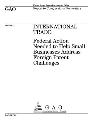 Primary view of object titled 'International Trade: Federal Action Needed to Help Small Businesses Address Foreign Patent Challenges'.