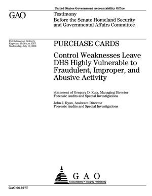 Primary view of object titled 'Purchase Cards: Control Weaknesses Leave DHS Highly Vulnerable to Fraudulent, Improper, and Abusive Activity'.