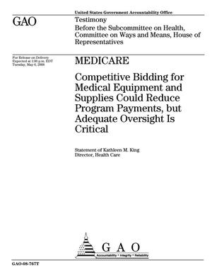 Primary view of object titled 'Medicare: Competitive Bidding for Medical Equipment and Supplies Could Reduce Program Payments, but Adequate Oversight Is Critical'.