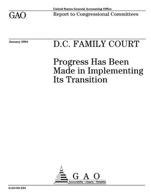 Primary view of object titled 'D.C. Family Court: Progress Has Been Made in Implementing Its Transition'.
