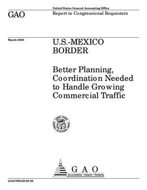 Primary view of object titled 'U.S.-Mexico Border: Better Planning, Coordination Needed to Handle Growing Commercial Traffic'.