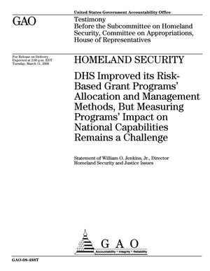 Primary view of object titled 'Homeland Security: DHS Improved its Risk-Based Grant Programs' Allocation and Management Methods, But Measuring Programs' Impact on National Capabilities Remains a Challenge'.