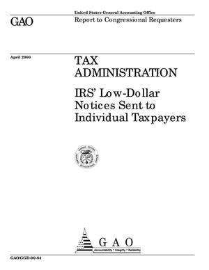 Primary view of object titled 'Tax Administration: IRS' Low-Dollar Notices Sent to Individual Taxpayers'.