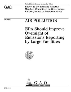 Primary view of object titled 'Air Pollution: EPA Should Improve Oversight of Emissions Reporting by Large Facilities'.