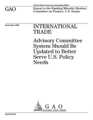 Primary view of object titled 'International Trade: Advisory Committee System Should Be Updated to Better Serve U.S. Policy Needs'.