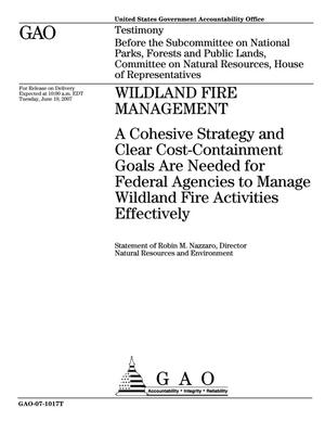 Primary view of object titled 'Wildland Fire Management: A Cohesive Strategy and Clear Cost-Containment Goals Are Needed for Federal Agencies to Manage Wildland Fire Activities Effectively'.