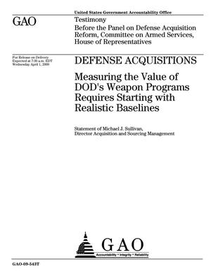 Primary view of object titled 'Defense Acquisitions: Measuring the Value of DOD's Weapon Programs Requires Starting with Realistic Baselines'.
