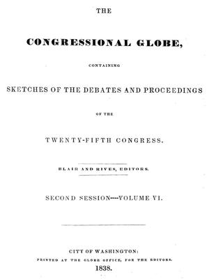 Primary view of object titled 'The Congressional Globe, Volume 6: Twenty-Fifth Congress, Second Session'.