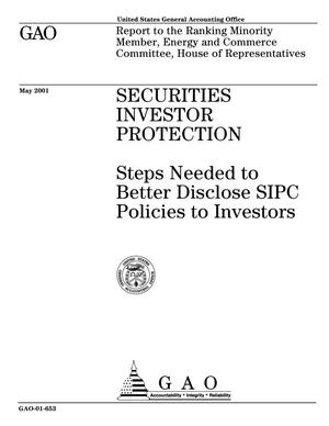 Primary view of object titled 'Securities Investor Protection: Steps Needed to Better Disclose SIPC Policies to Investors'.