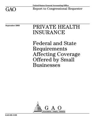 Primary view of object titled 'Private Health Insurance: Federal and State Requirements Affecting Coverage Offered by Small Business'.